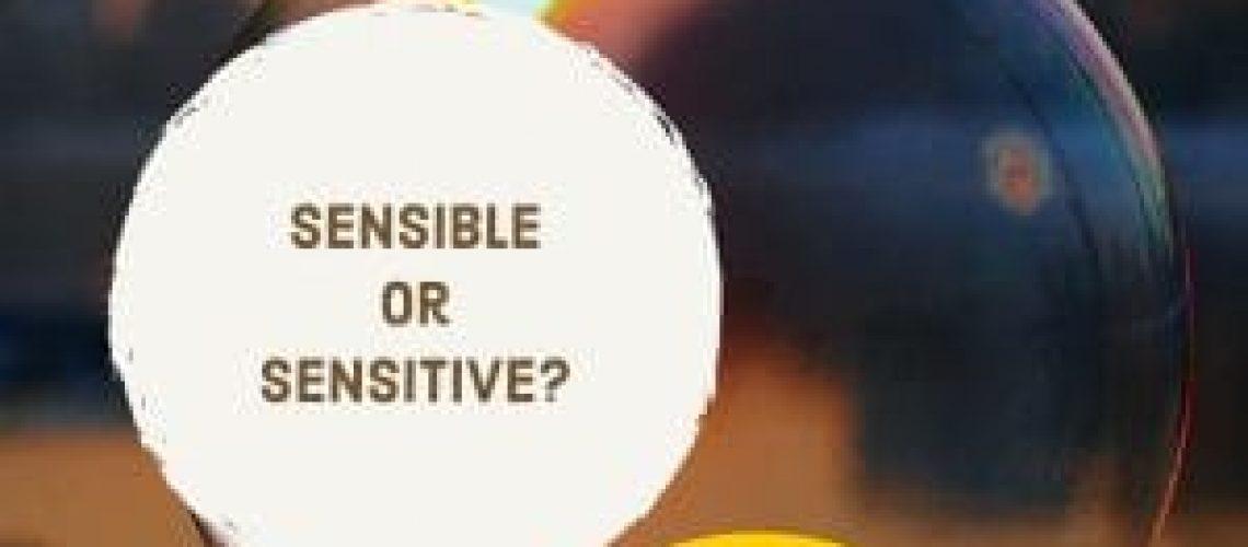 Sensible or sensitive